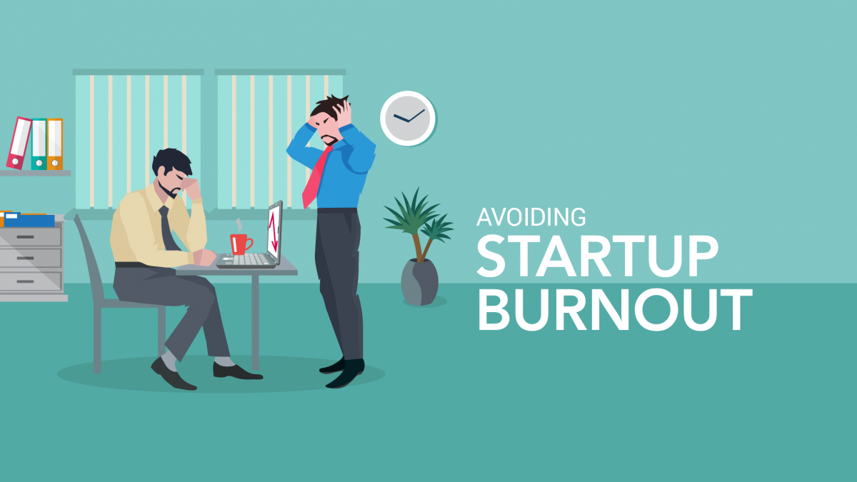 Your Startup is not your Life: Avoiding Startup Burnout